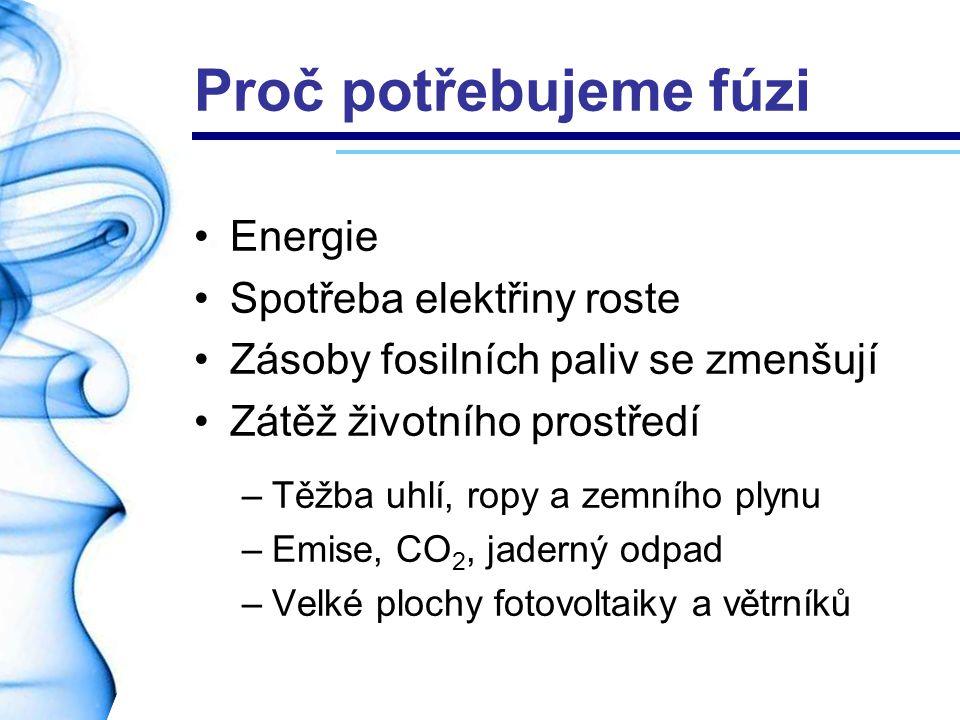 Plazma pro fúzi Fúze musí vydat více energie, než kolik spotřebovalo vytvoření plazmatu Lawsonovo kriterium Inerciální udržení –Hustota 10 31 m 3 –Doba udržení 10 -10 s Magnetické udržení –Hustota 10 20 m 3 –Doba udržení 1 s