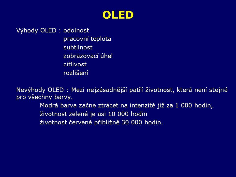OLED Výhody OLED : odolnost pracovní teplota subtilnost zobrazovací úhel citlivost rozlišení Nevýhody OLED : Mezi nejzásadnější patří životnost, která není stejná pro všechny barvy.