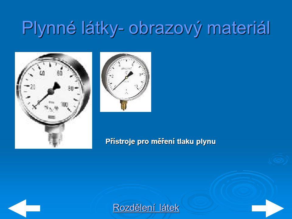 Rozdělení látek Rozdělení látek Plynné látky- obrazový materiál   Přístroje pro měření tlaku plynu