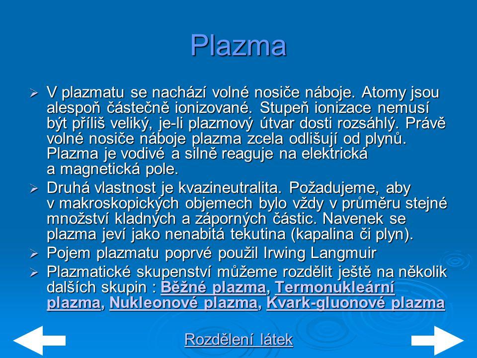 Rozdělení látek Rozdělení látekPlazma  V plazmatu se nachází volné nosiče náboje. Atomy jsou alespoň částečně ionizované. Stupeň ionizace nemusí být