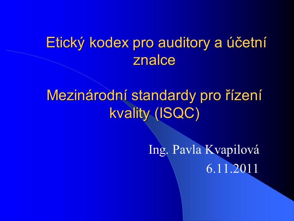 Etický kodex pro auditory a účetní znalce Mezinárodní standardy pro řízení kvality (ISQC) Etický kodex pro auditory a účetní znalce Mezinárodní standardy pro řízení kvality (ISQC) Ing.