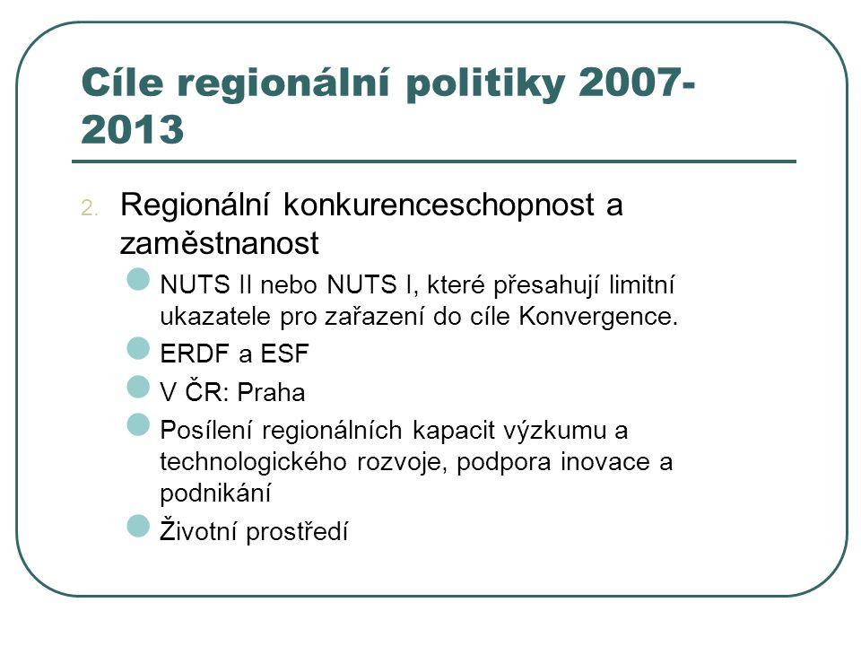 Cíle regionální politiky 2007- 2013 2. Regionální konkurenceschopnost a zaměstnanost NUTS II nebo NUTS I, které přesahují limitní ukazatele pro zařaze