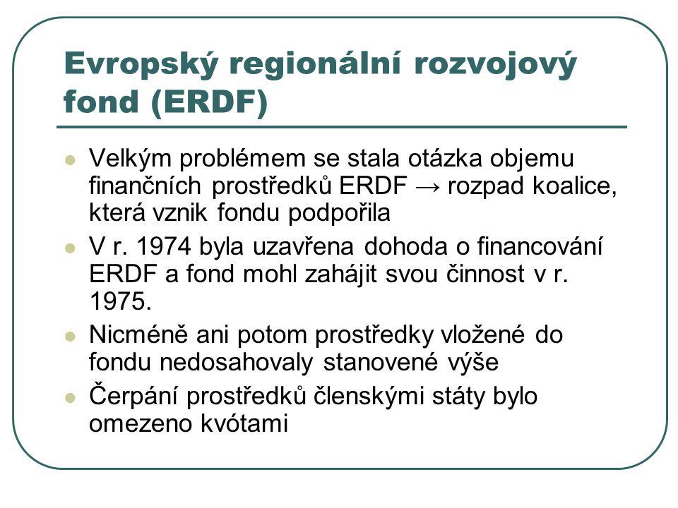 Evropský regionální rozvojový fond (ERDF) Velkým problémem se stala otázka objemu finančních prostředků ERDF → rozpad koalice, která vznik fondu podpo