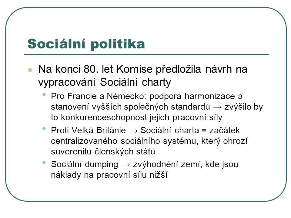Sociální politika Na konci 80. let Komise předložila návrh na vypracování Sociální charty Pro Francie a Německo: podpora harmonizace a stanovení vyšší