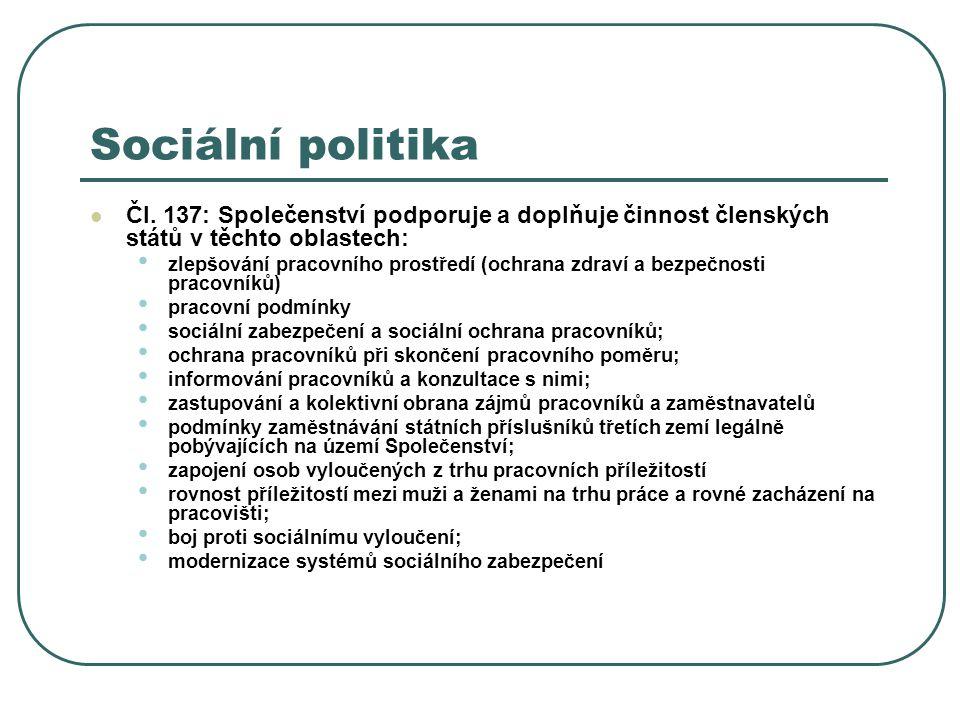 Sociální politika Čl. 137: Společenství podporuje a doplňuje činnost členských států v těchto oblastech: zlepšování pracovního prostředí (ochrana zdra