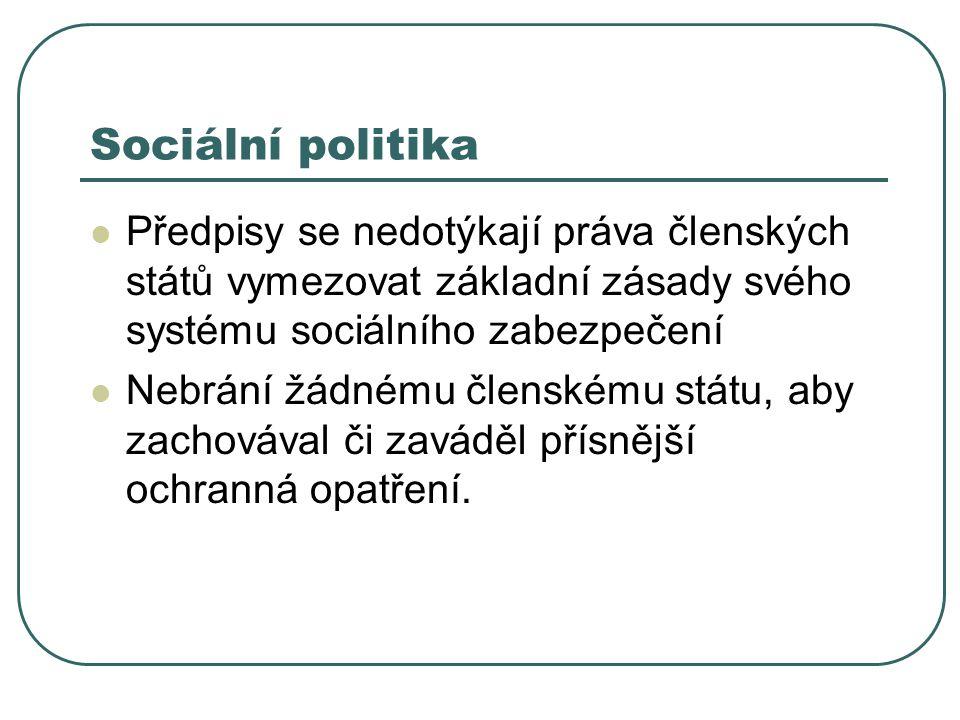 Sociální politika Předpisy se nedotýkají práva členských států vymezovat základní zásady svého systému sociálního zabezpečení Nebrání žádnému členském
