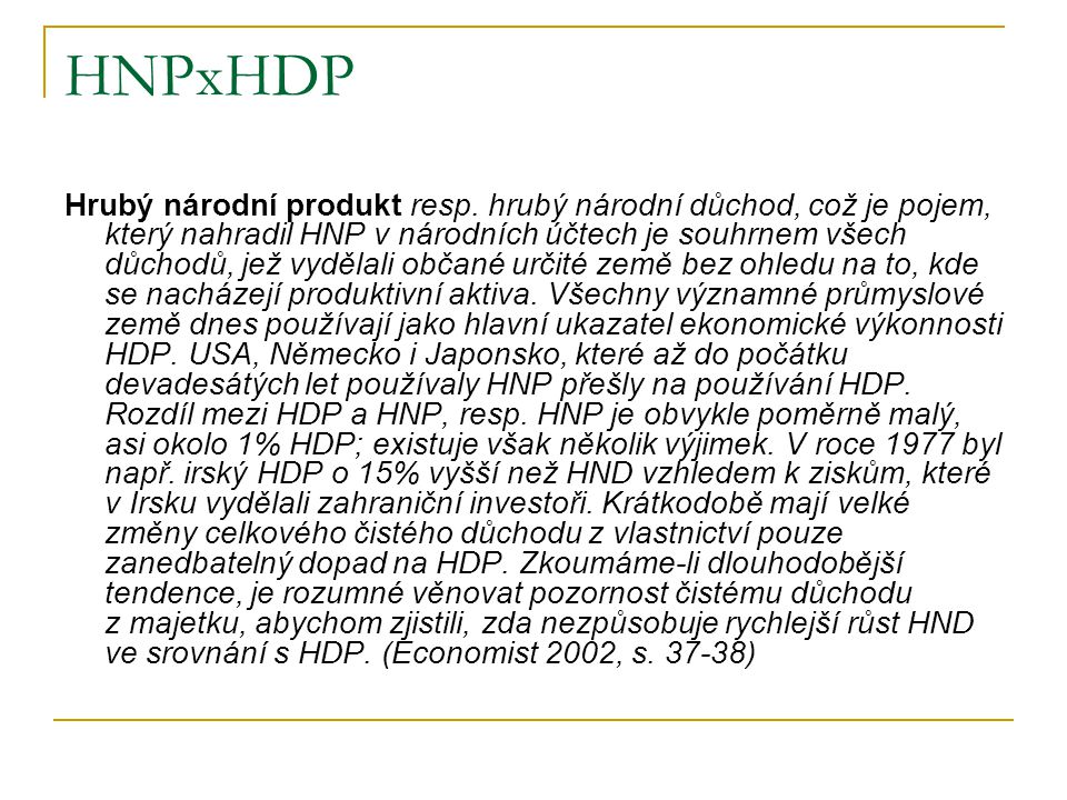 HNPxHDP Hrubý národní produkt resp. hrubý národní důchod, což je pojem, který nahradil HNP v národních účtech je souhrnem všech důchodů, jež vydělali