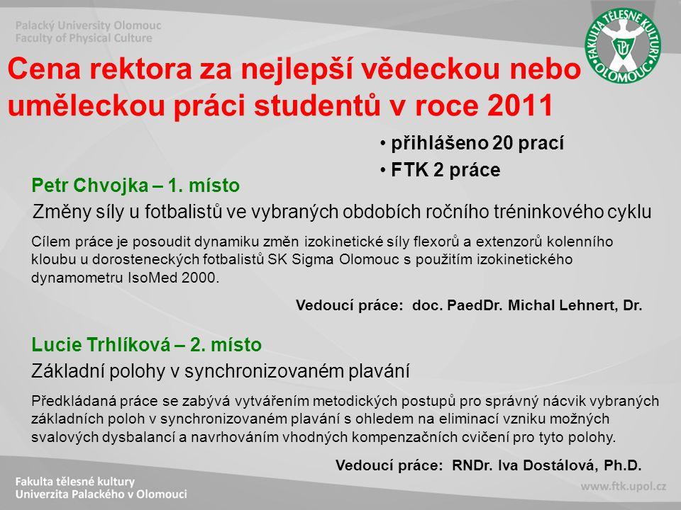 Cena rektora za nejlepší vědeckou nebo uměleckou práci studentů v roce 2011 přihlášeno 20 prací FTK 2 práce Petr Chvojka – 1.