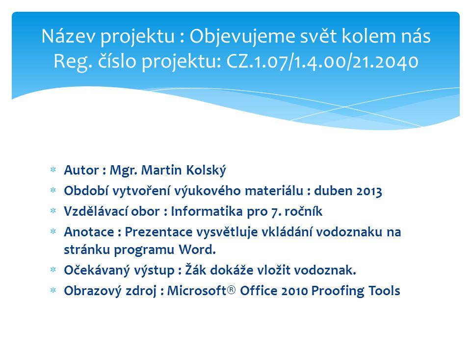  Autor : Mgr. Martin Kolský  Období vytvoření výukového materiálu : duben 2013  Vzdělávací obor : Informatika pro 7. ročník  Anotace : Prezentace