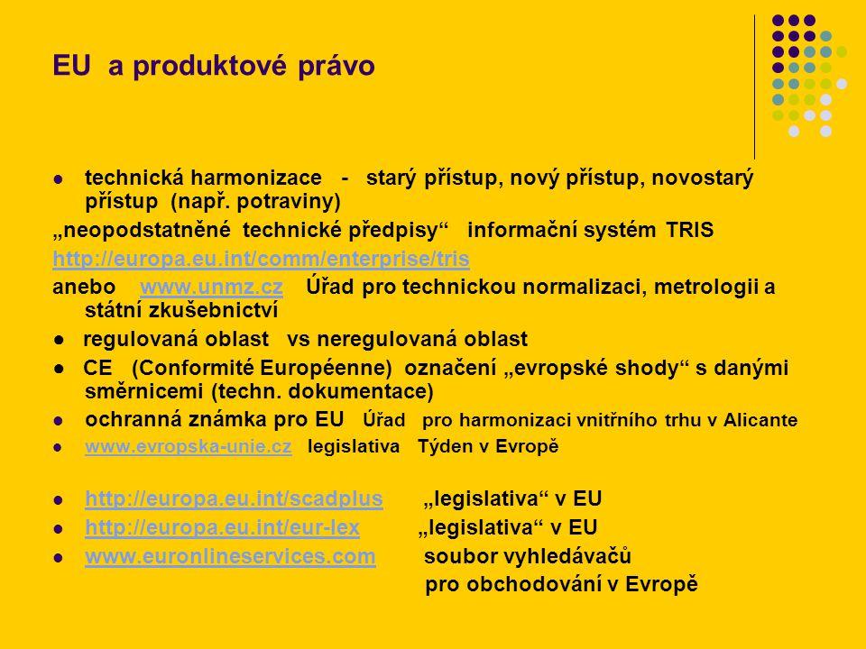 """EU a produktové právo technická harmonizace - starý přístup, nový přístup, novostarý přístup (např. potraviny) """"neopodstatněné technické předpisy"""" inf"""