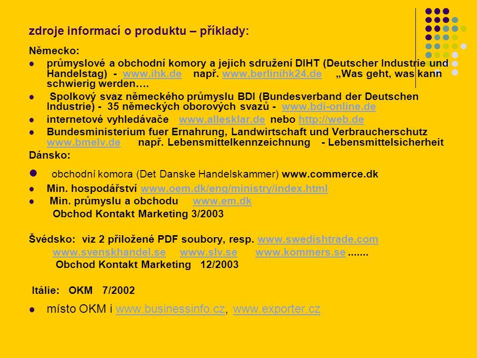 zdroje informací o produktu – příklady: Německo: průmyslové a obchodní komory a jejich sdružení DIHT (Deutscher Industrie und Handelstag) - www.ihk.de např.