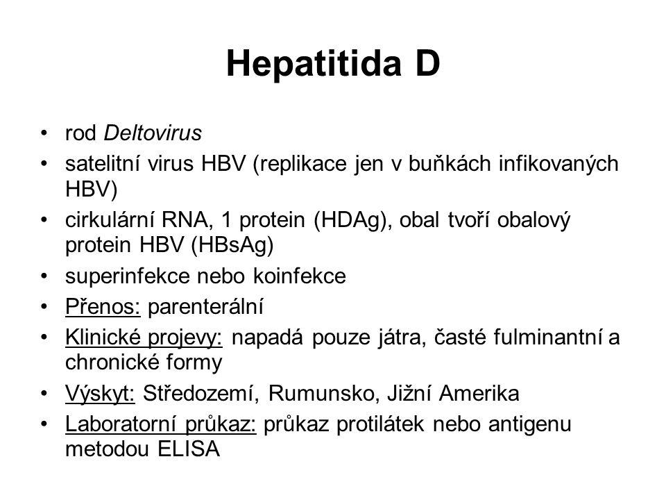 Hepatitida D rod Deltovirus satelitní virus HBV (replikace jen v buňkách infikovaných HBV) cirkulární RNA, 1 protein (HDAg), obal tvoří obalový protei
