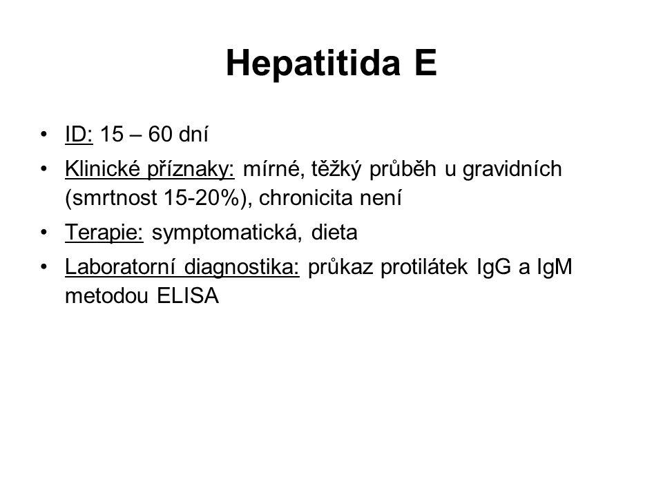 Hepatitida E ID: 15 – 60 dní Klinické příznaky: mírné, těžký průběh u gravidních (smrtnost 15-20%), chronicita není Terapie: symptomatická, dieta Labo
