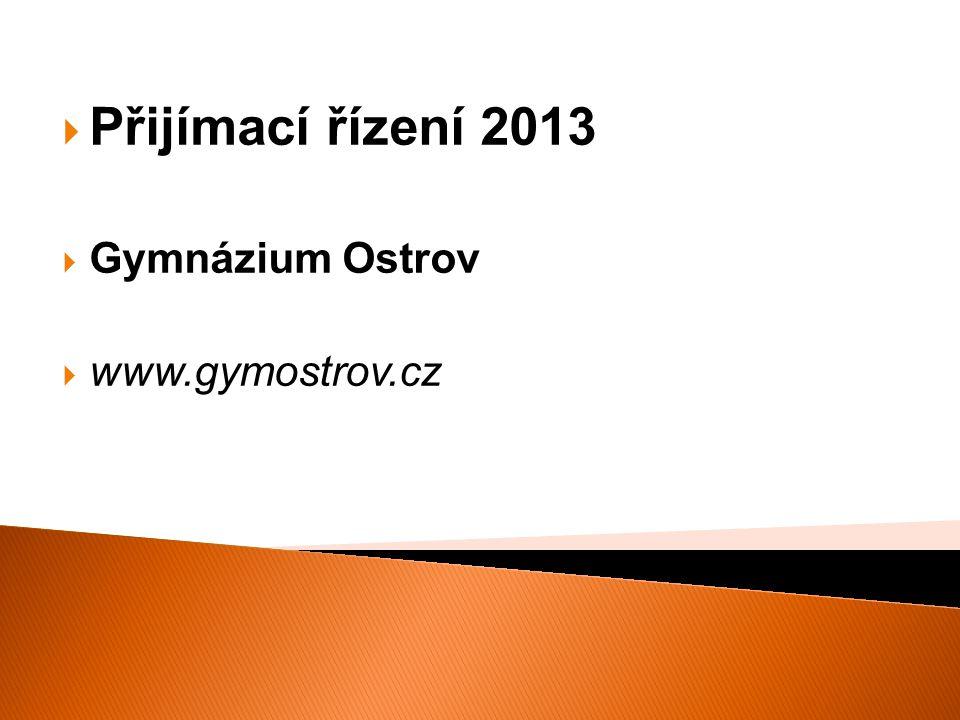  Přijímací řízení 2013  Gymnázium Ostrov  www.gymostrov.cz