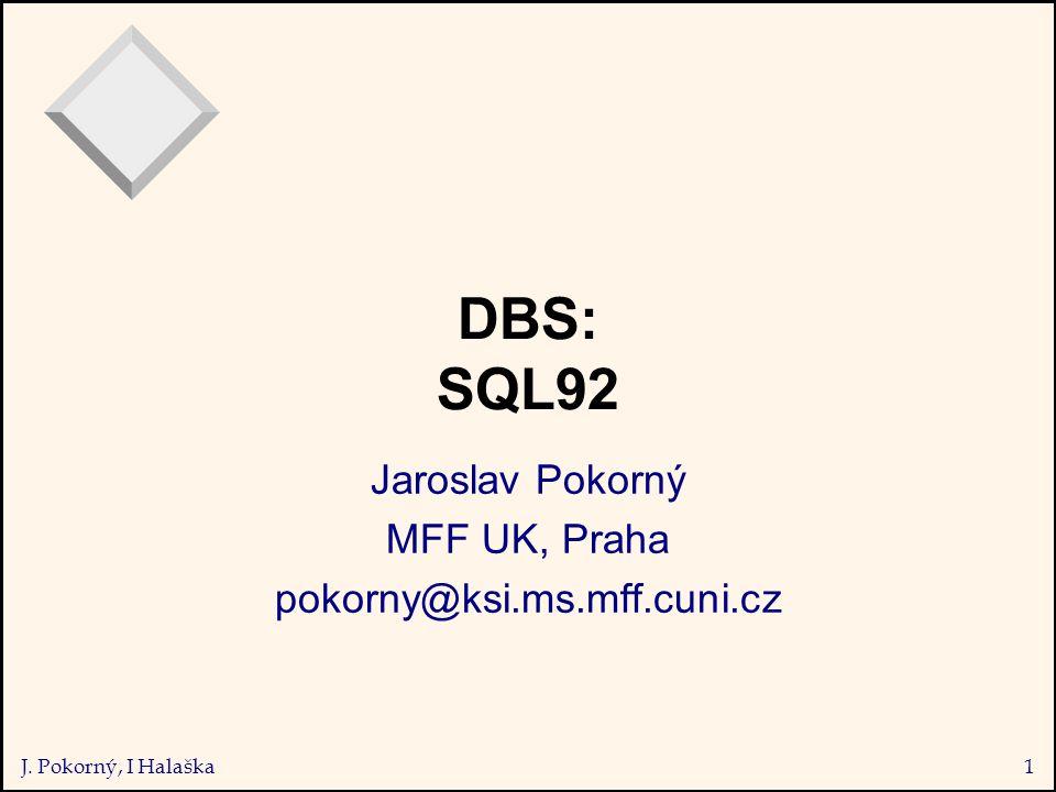 J. Pokorný, I Halaška1 DBS: SQL92 Jaroslav Pokorný MFF UK, Praha pokorny@ksi.ms.mff.cuni.cz