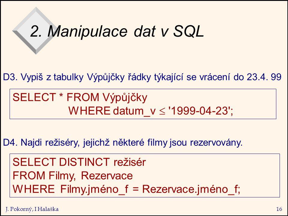 J. Pokorný, I Halaška16 2. Manipulace dat v SQL D3.