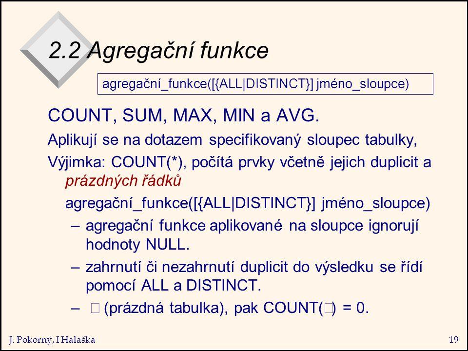 J. Pokorný, I Halaška19 2.2 Agregační funkce COUNT, SUM, MAX, MIN a AVG.