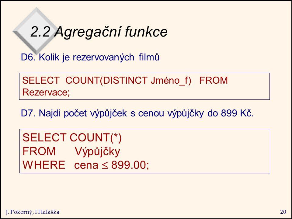 J. Pokorný, I Halaška20 2.2 Agregační funkce D6. Kolik je rezervovaných filmů D7.