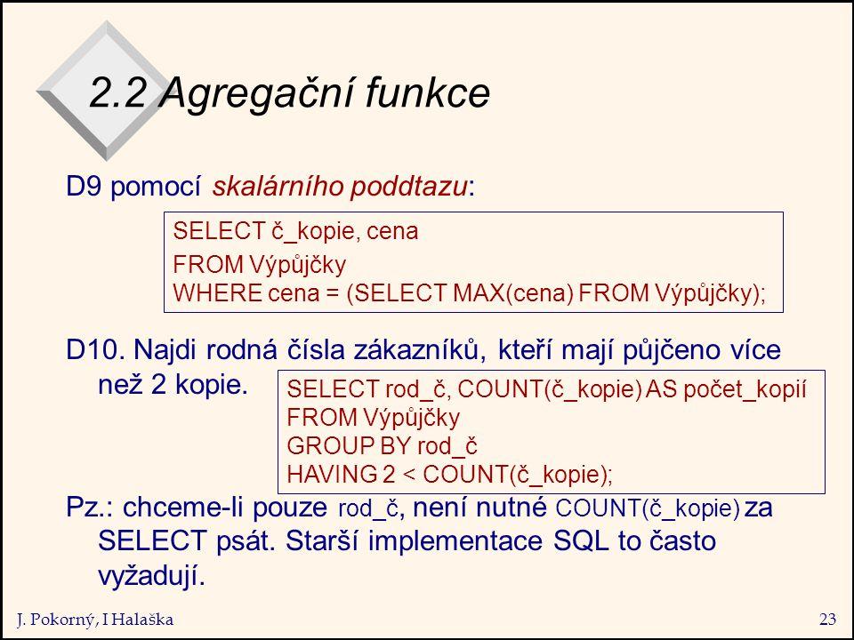 J. Pokorný, I Halaška23 2.2 Agregační funkce D9 pomocí skalárního poddtazu: D10.