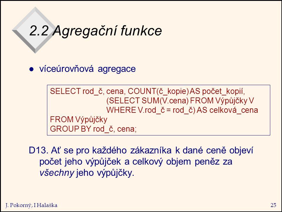 J. Pokorný, I Halaška25 2.2 Agregační funkce l víceúrovňová agregace D13.