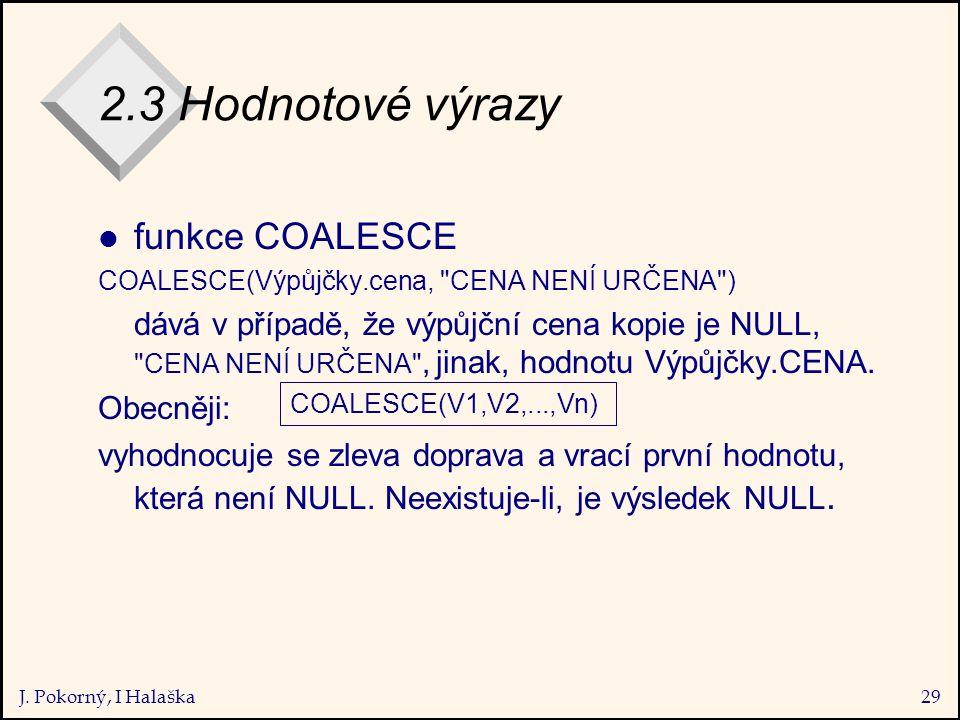 J. Pokorný, I Halaška29 2.3 Hodnotové výrazy l funkce COALESCE COALESCE(Výpůjčky.cena,
