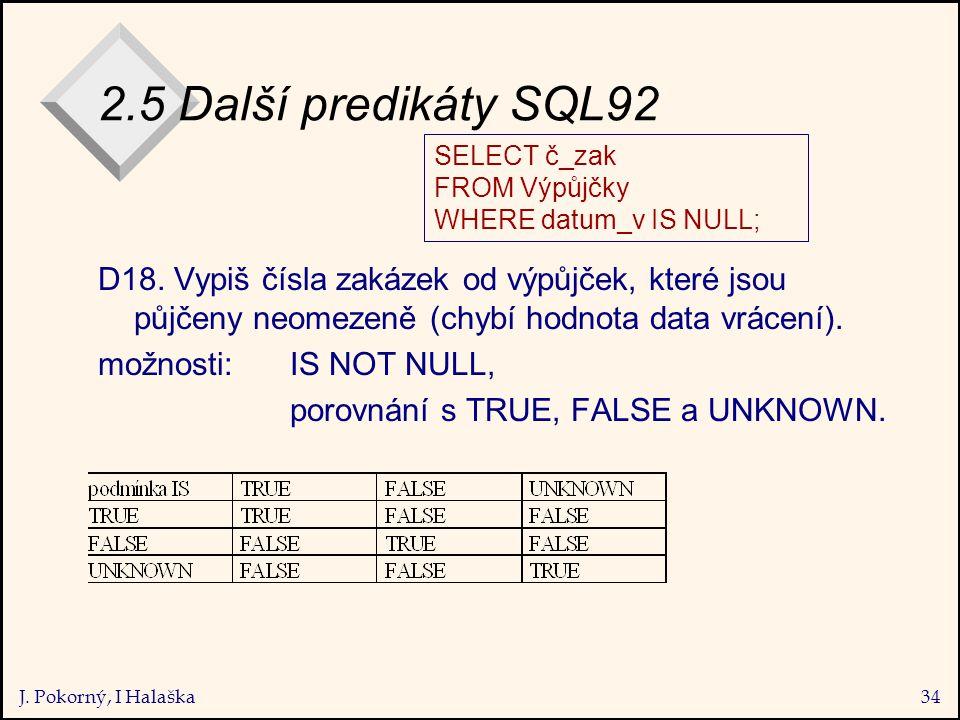J. Pokorný, I Halaška34 2.5 Další predikáty SQL92 D18.