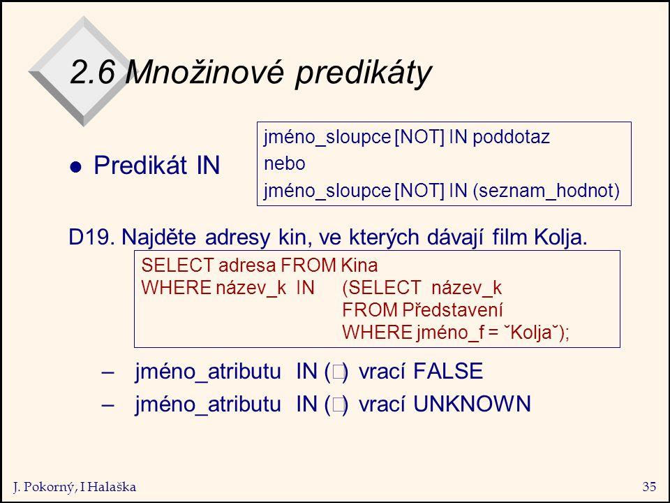 J. Pokorný, I Halaška35 2.6 Množinové predikáty l Predikát IN D19.