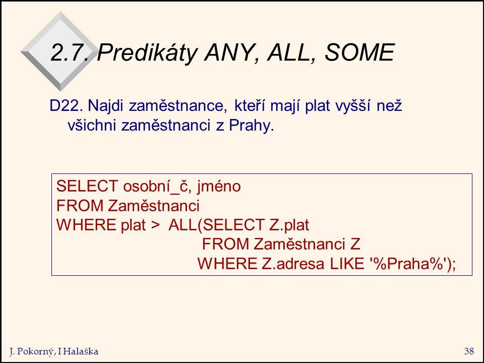J. Pokorný, I Halaška38 2.7. Predikáty ANY, ALL, SOME D22.