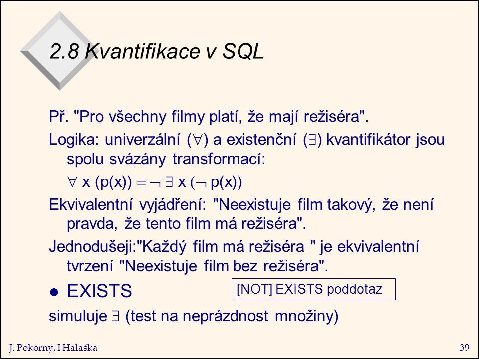 J. Pokorný, I Halaška39 2.8 Kvantifikace v SQL Př.