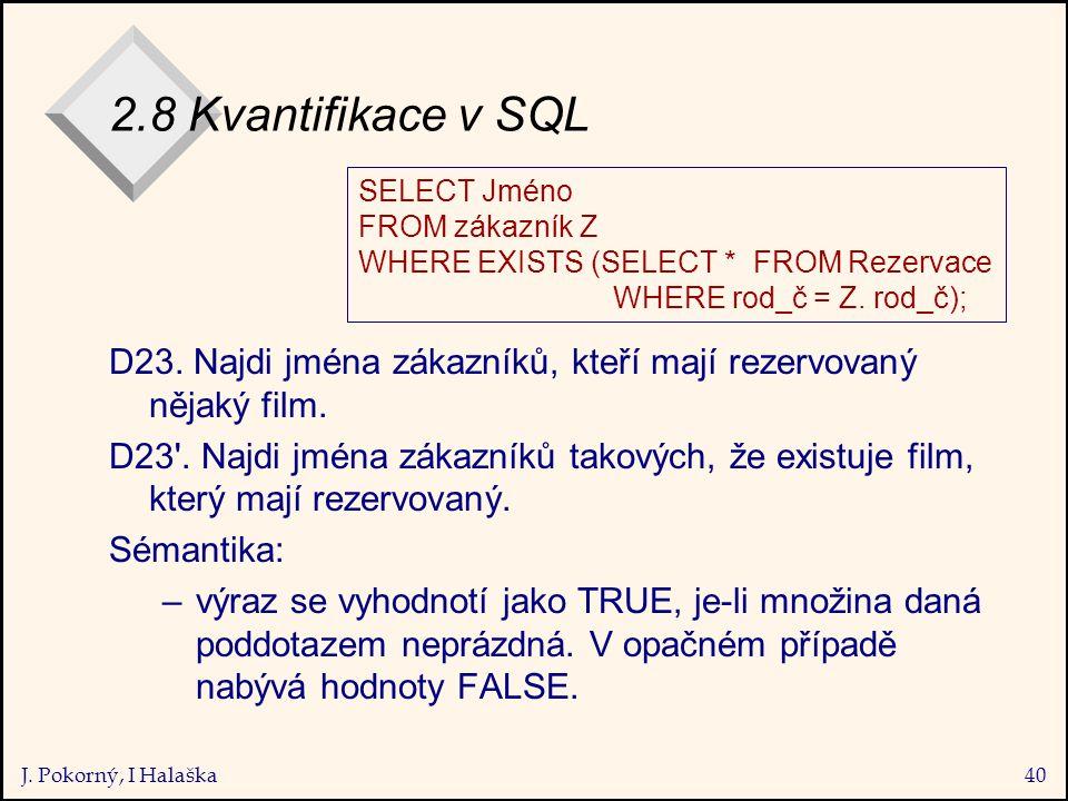 J. Pokorný, I Halaška40 2.8 Kvantifikace v SQL D23.