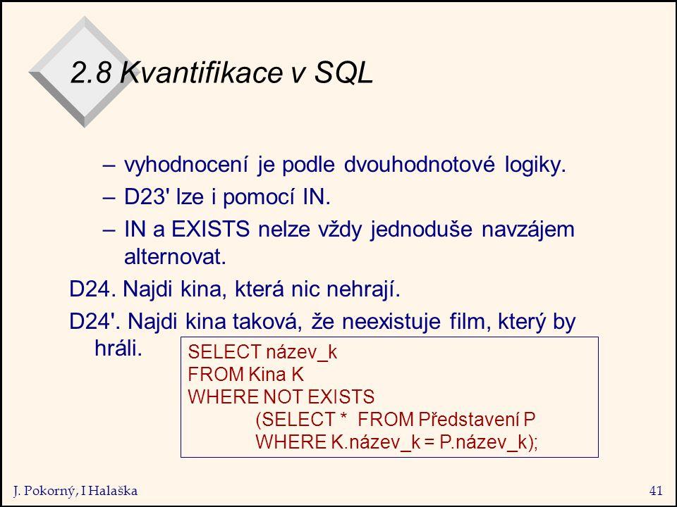 J. Pokorný, I Halaška41 2.8 Kvantifikace v SQL –vyhodnocení je podle dvouhodnotové logiky.