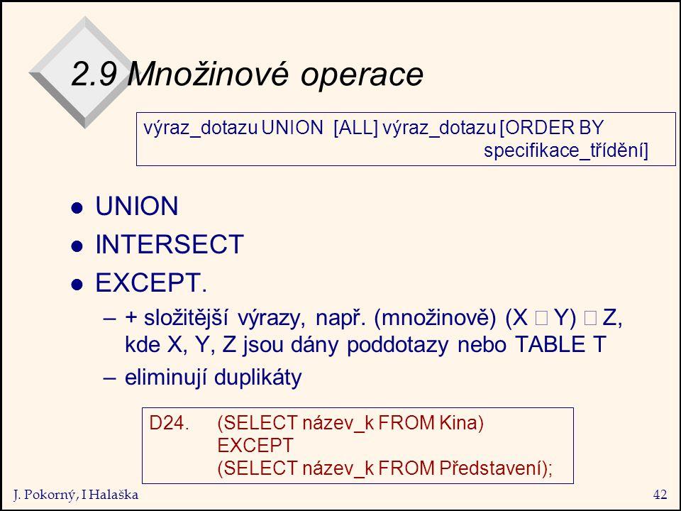 J. Pokorný, I Halaška42 2.9 Množinové operace l UNION l INTERSECT l EXCEPT.