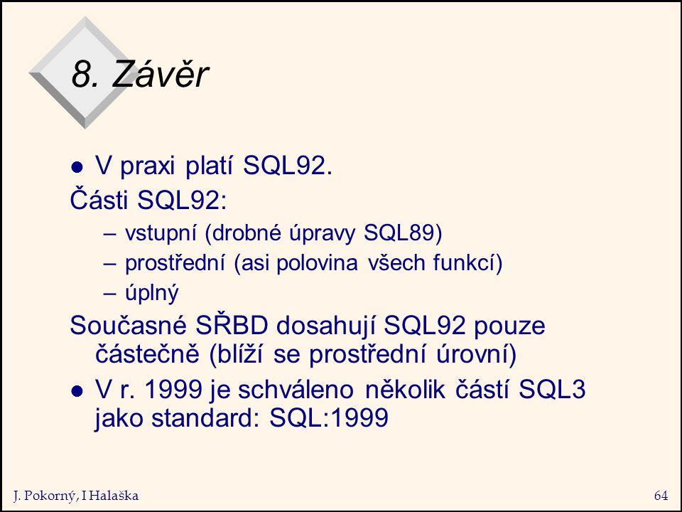 J. Pokorný, I Halaška64 8. Závěr l V praxi platí SQL92.