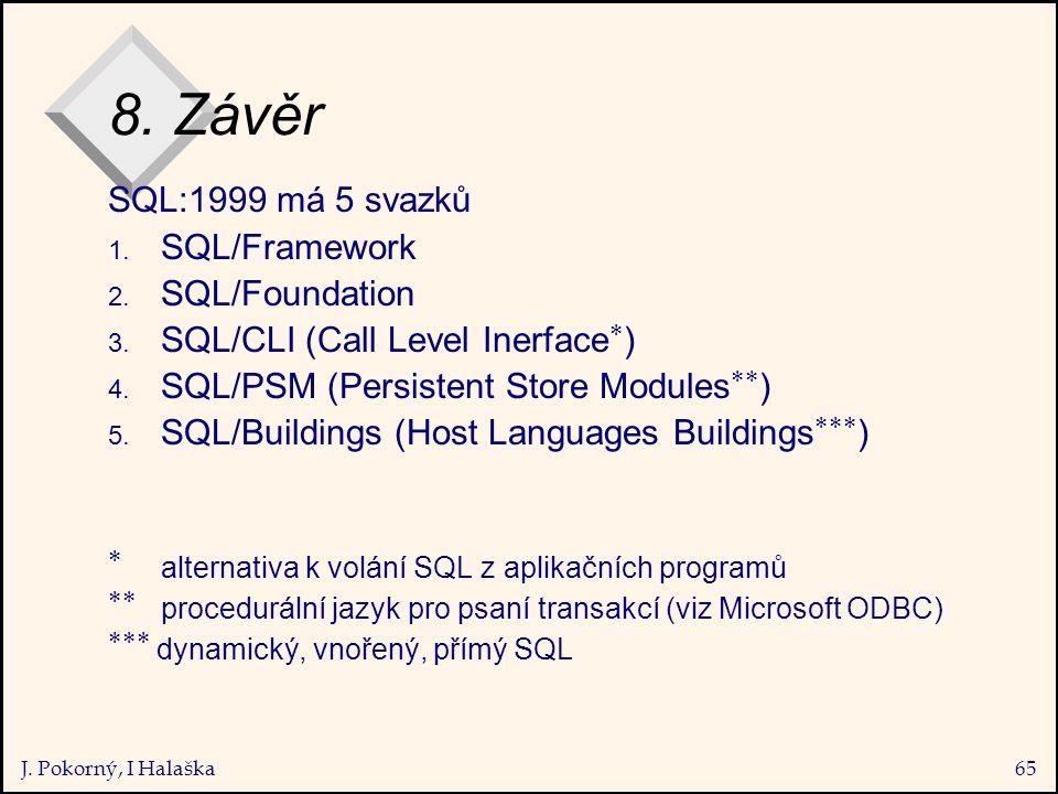 J. Pokorný, I Halaška65 8. Závěr SQL:1999 má 5 svazků 1.