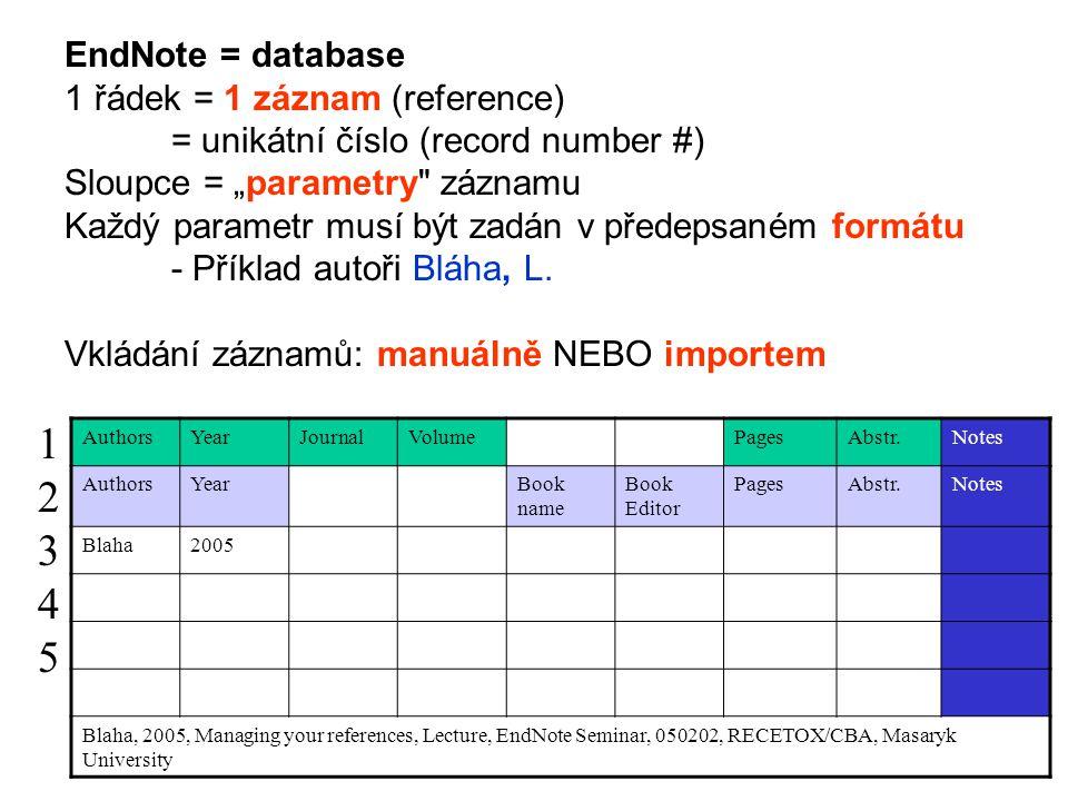 """EndNote = database 1 řádek = 1 záznam (reference) = unikátní číslo (record number #) Sloupce = """"parametry záznamu Každý parametr musí být zadán v předepsaném formátu - Příklad autoři Bláha, L."""