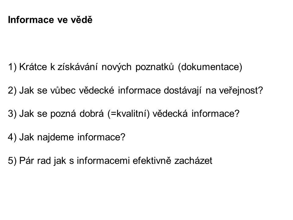 Informace ve vědě 1) Krátce k získávání nových poznatků (dokumentace) 2) Jak se vůbec vědecké informace dostávají na veřejnost? 3) Jak se pozná dobrá