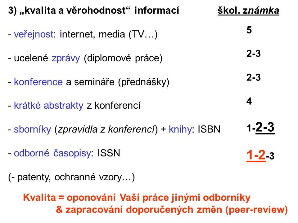 """3) """"kvalita a věrohodnost"""" informací škol. známka - veřejnost: internet, media (TV…) - ucelené zprávy (diplomové práce) - konference a semináře (předn"""