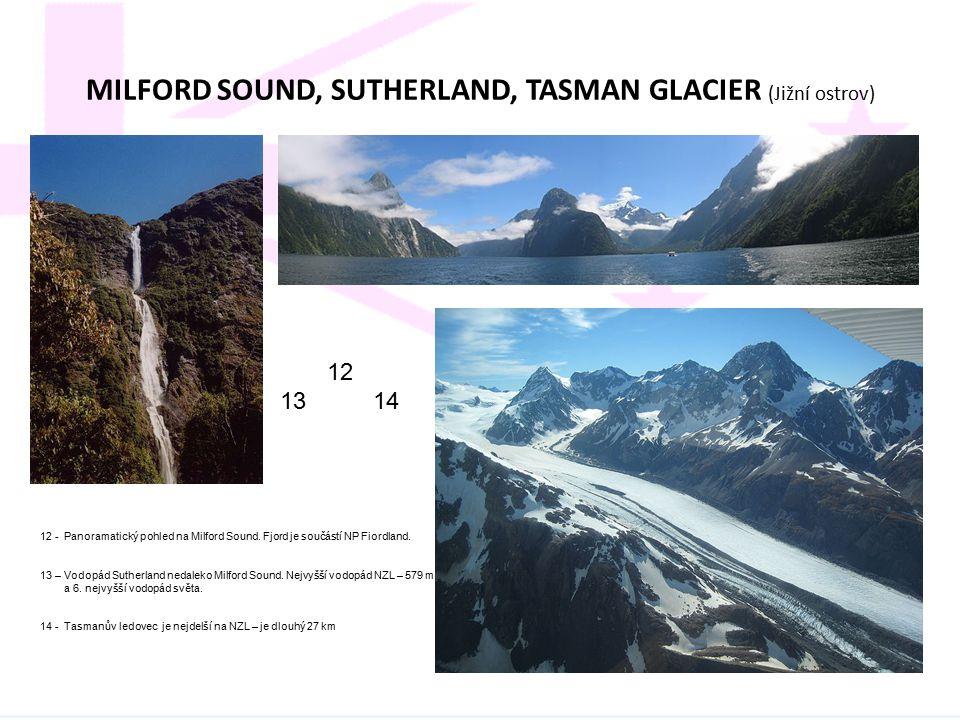 MILFORD SOUND, SUTHERLAND, TASMAN GLACIER (Jižní ostrov) 12 13 14 12 - Panoramatický pohled na Milford Sound. Fjord je součástí NP Fiordland. 13 – Vod