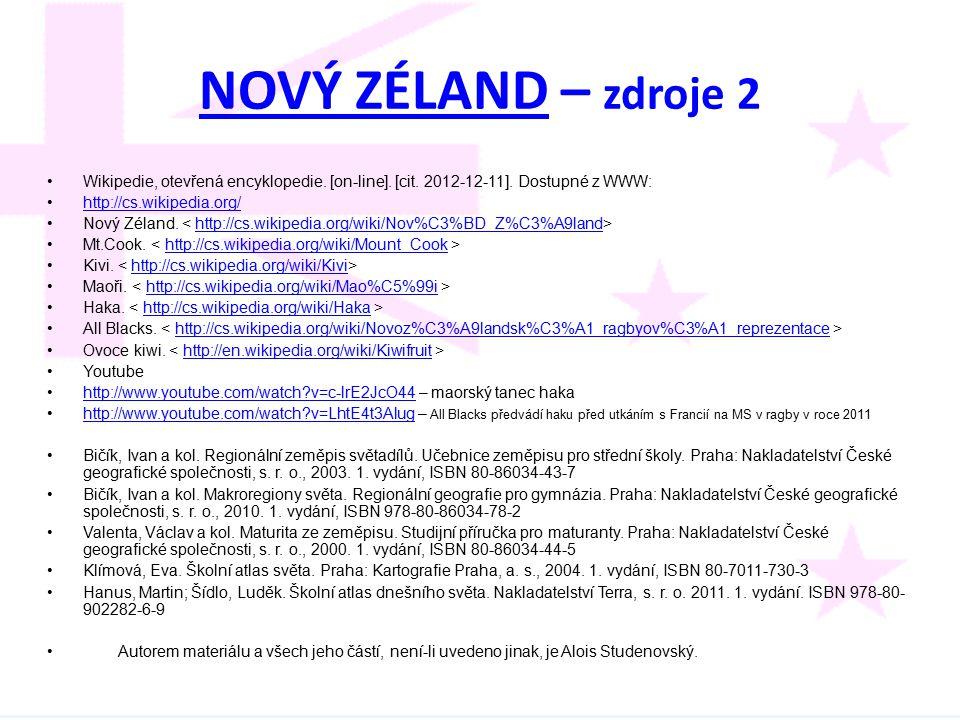 NOVÝ ZÉLANDNOVÝ ZÉLAND – zdroje 2 Wikipedie, otevřená encyklopedie. [on-line]. [cit. 2012-12-11]. Dostupné z WWW: http://cs.wikipedia.org/ Nový Zéland