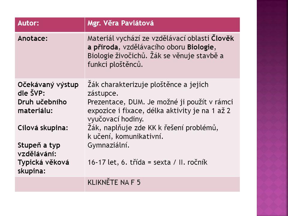 Autorem materiálu a všech jeho částí, není-li uvedeno jinak, je Věra Pavlátová. Dostupné z Metodického portálu www.rvp.cz, ISSN: 1802-4785, financovan