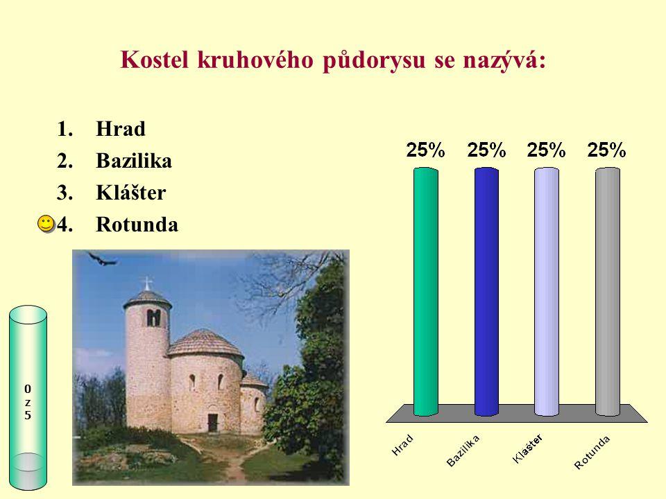 Kostel kruhového půdorysu se nazývá: 0z50z5 1.Hrad 2.Bazilika 3.Klášter 4.Rotunda