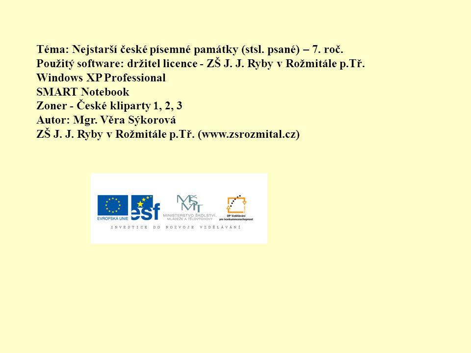 Téma: Nejstarší české písemné památky (stsl. psané) – 7. roč. Použitý software: držitel licence - ZŠ J. J. Ryby v Rožmitále p.Tř. Windows XP Professio