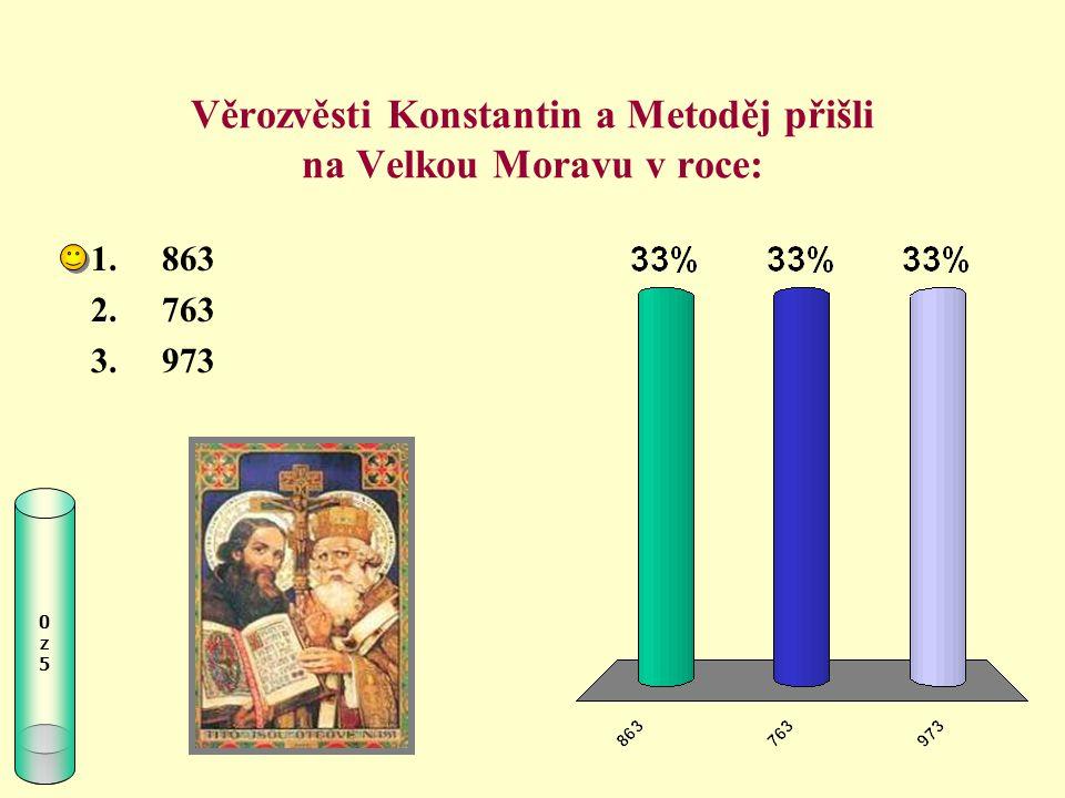 Věrozvěsti Konstantin a Metoděj přišli na Velkou Moravu v roce: 0z50z5 1.863 2.763 3.973