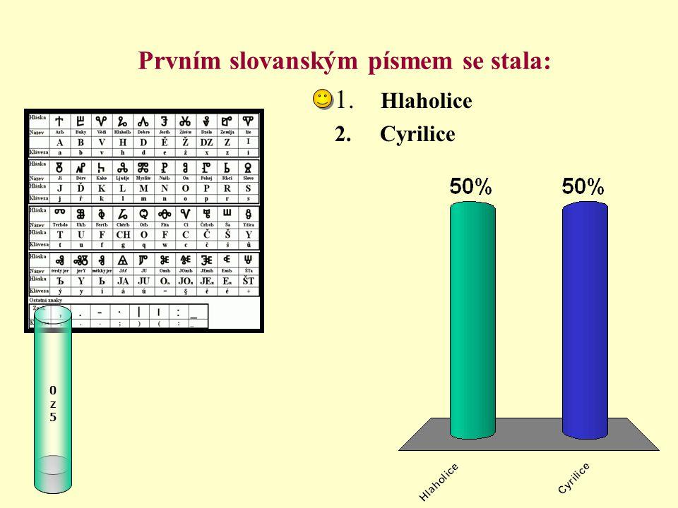 Prvním slovanským písmem se stala: 1. Hlaholice 2. Cyrilice 0z50z5