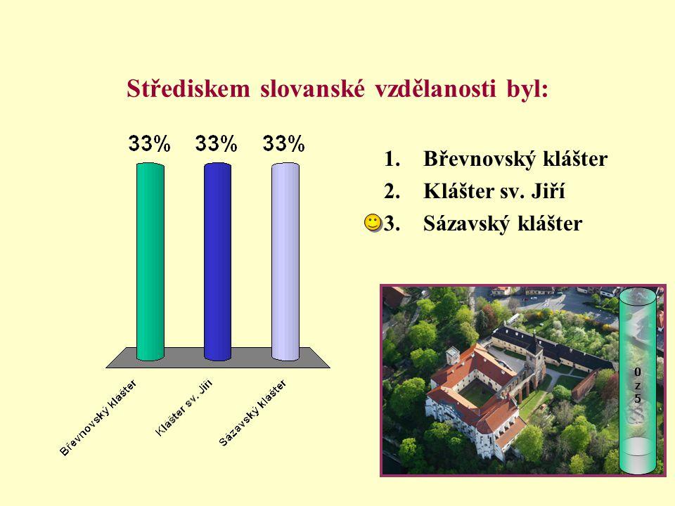 Střediskem slovanské vzdělanosti byl: 1.Břevnovský klášter 2.Klášter sv. Jiří 3.Sázavský klášter 0z50z5