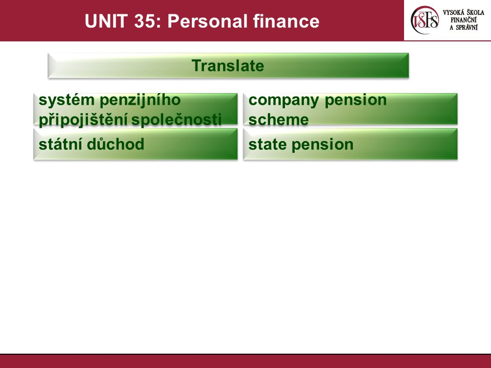 UNIT 35: Personal finance Translate systém penzijního připojištění společnosti company pension scheme státní důchod state pension