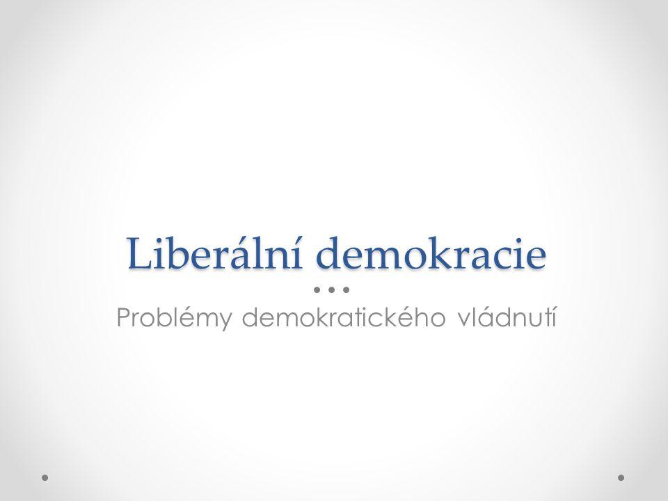Liberální demokracie Problémy demokratického vládnutí