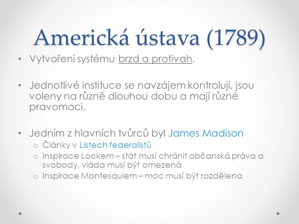 Americká ústava (1789) Vytvoření systému brzd a protivah. Jednotlivé instituce se navzájem kontrolují, jsou voleny na různě dlouhou dobu a mají různé