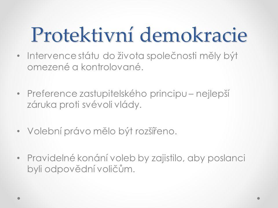 Protektivní demokracie Intervence státu do života společnosti měly být omezené a kontrolované. Preference zastupitelského principu – nejlepší záruka p