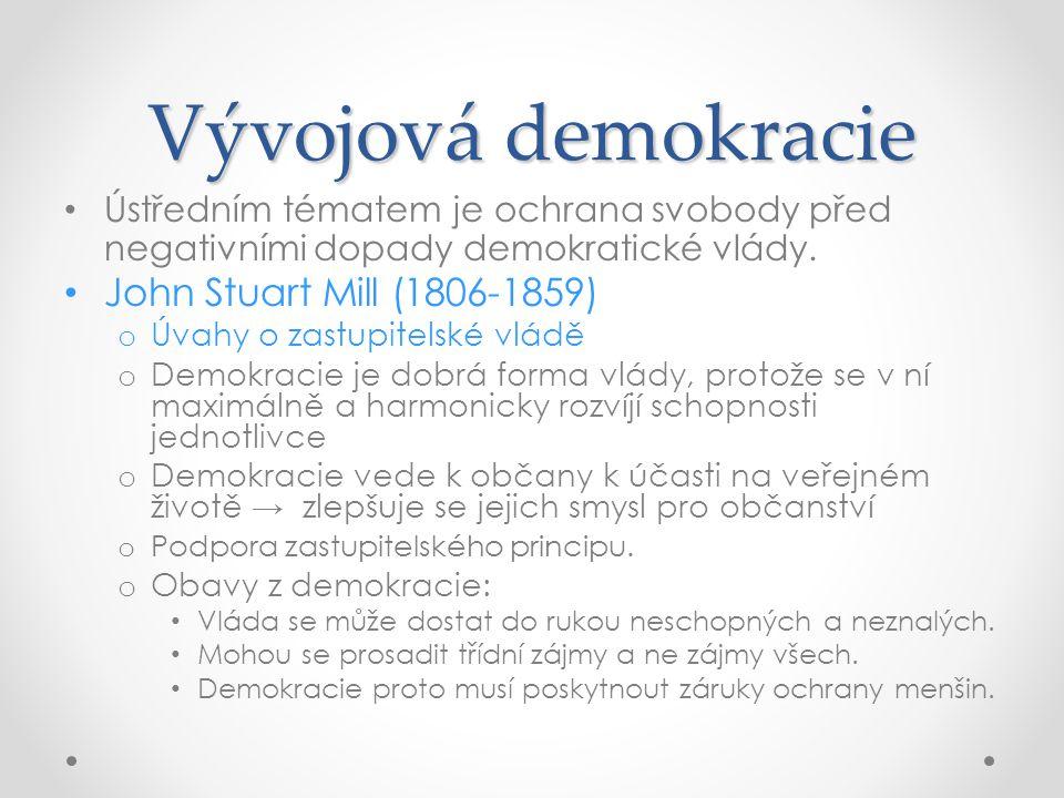 Vývojová demokracie Ústředním tématem je ochrana svobody před negativními dopady demokratické vlády. John Stuart Mill (1806-1859) o Úvahy o zastupitel